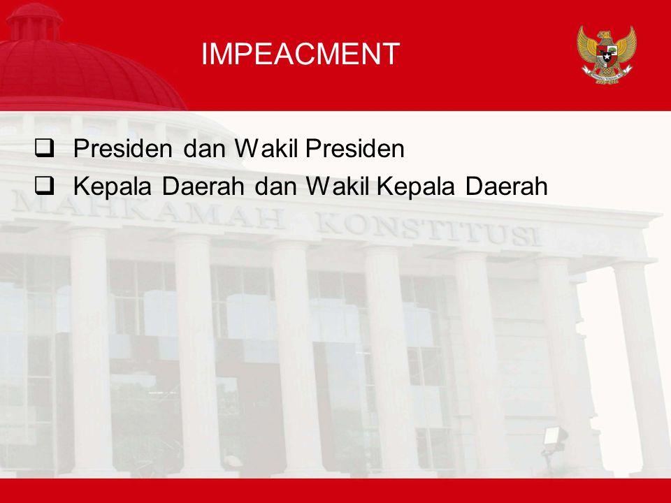 IMPEACMENT  Presiden dan Wakil Presiden  Kepala Daerah dan Wakil Kepala Daerah