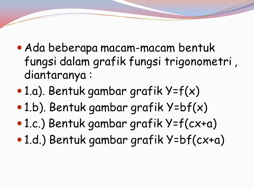 Ada beberapa macam-macam bentuk fungsi dalam grafik fungsi trigonometri, diantaranya : 1.a).