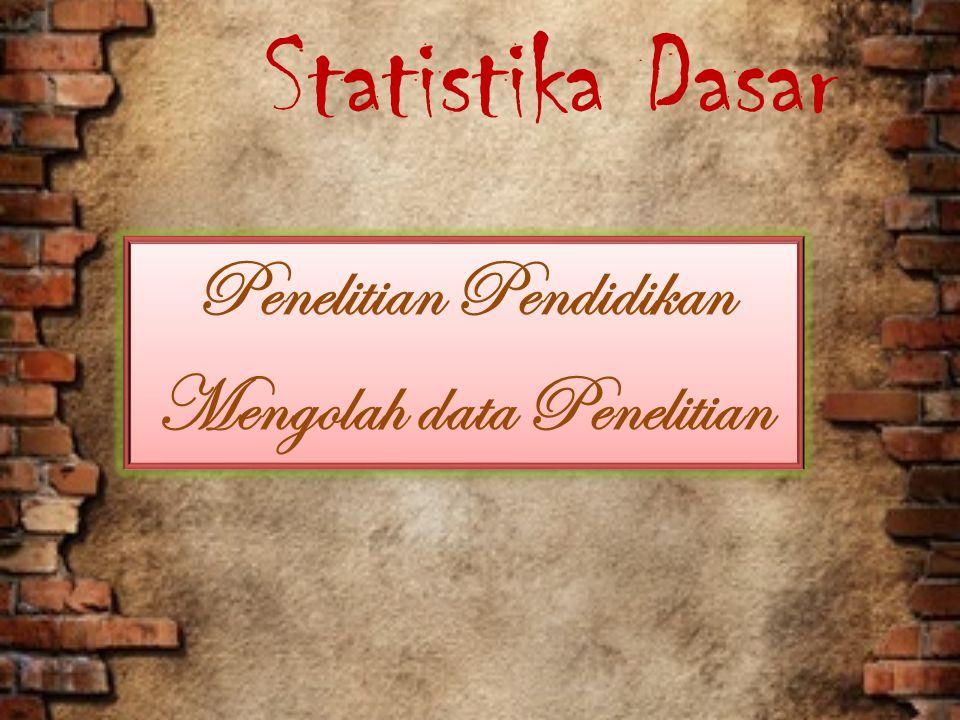 Statistika Dasar Penelitian Pendidikan Mengolah data Penelitian Penelitian Pendidikan Mengolah data Penelitian