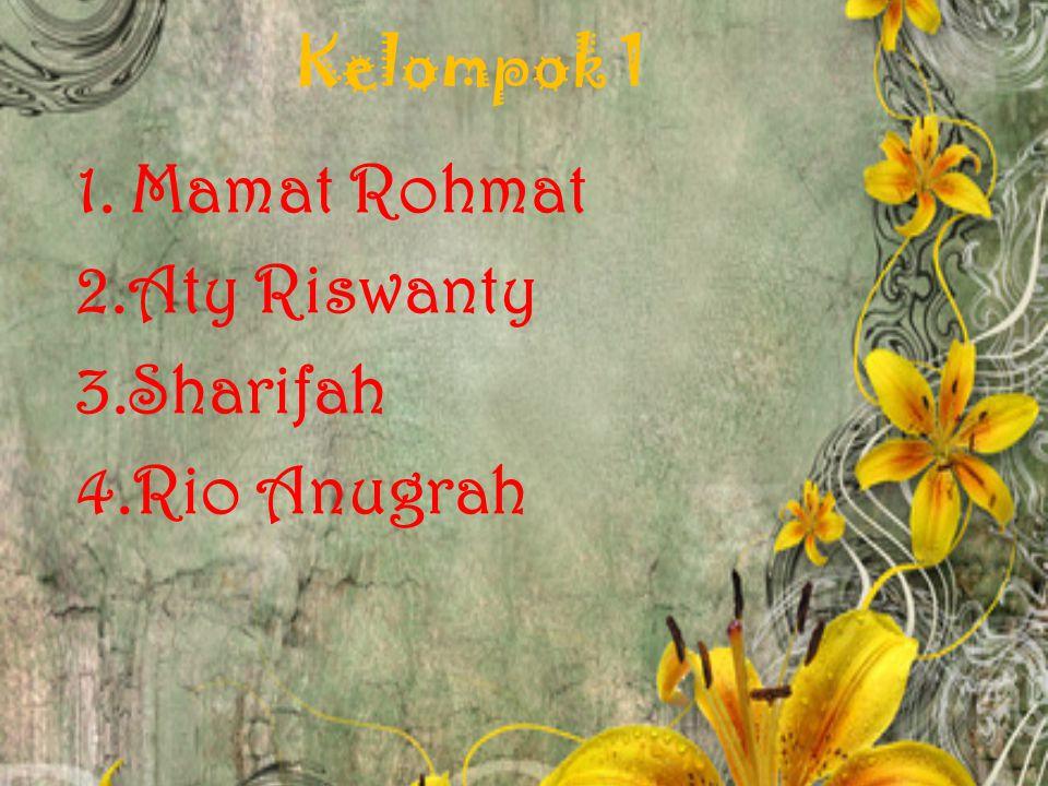 Kelompok 1 1. Mamat Rohmat 2.Aty Riswanty 3.Sharifah 4.Rio Anugrah