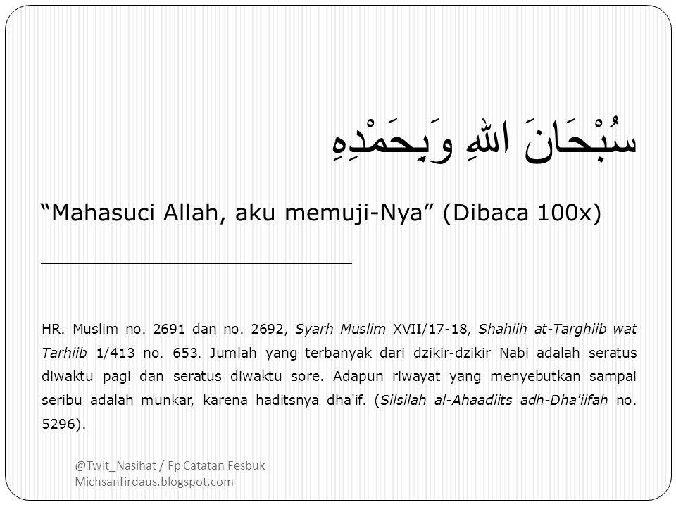 @Twit_Nasihat / Fp Catatan Fesbuk Michsanfirdaus.blogspot.com 1. HR. Abu Dawud no. 5077, Ibnu Majah no. 3867, Shahiih Jaami'ish Shaghiir no. 6418, Mis