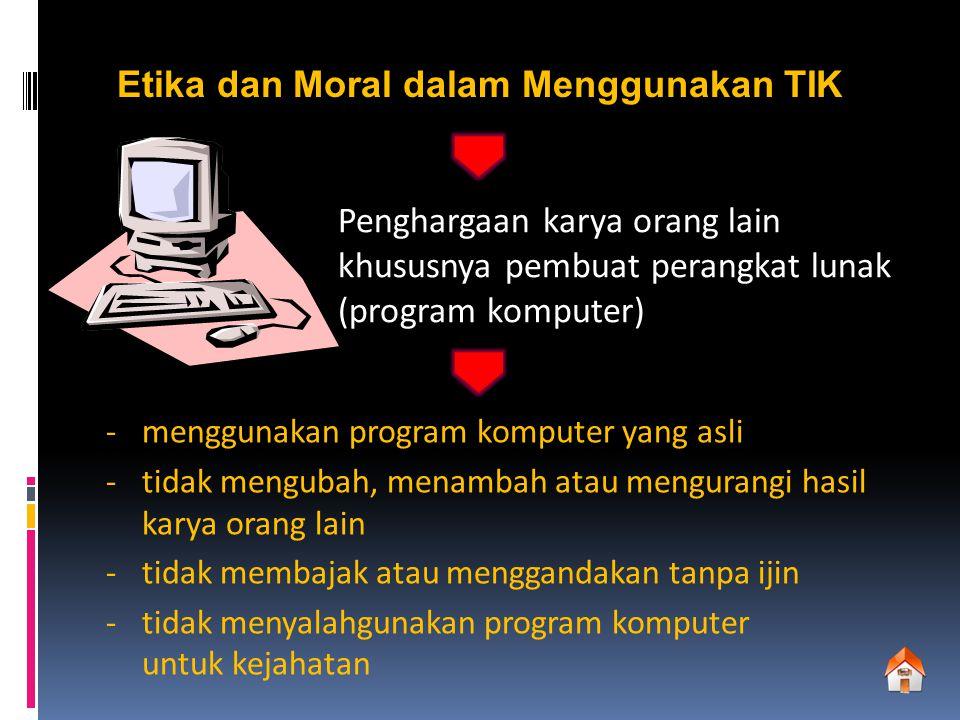 Etika dan Moral dalam Menggunakan TIK Penghargaan karya orang lain khususnya pembuat perangkat lunak (program komputer) -menggunakan program komputer