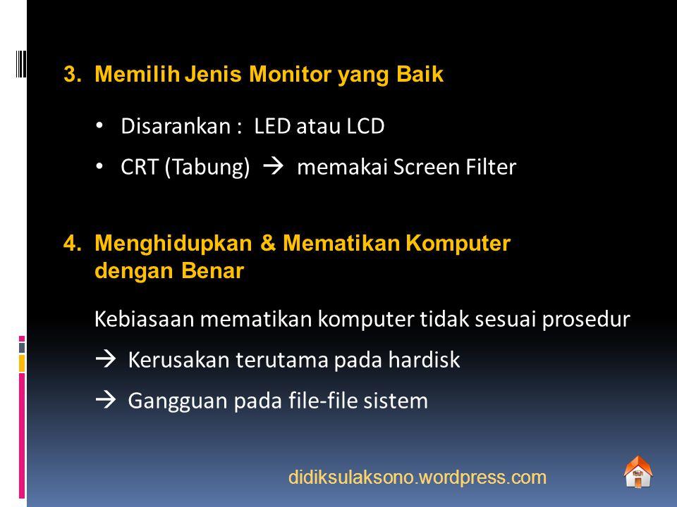 3. Memilih Jenis Monitor yang Baik Disarankan : LED atau LCD CRT (Tabung)  memakai Screen Filter 4. Menghidupkan & Mematikan Komputer dengan Benar Ke