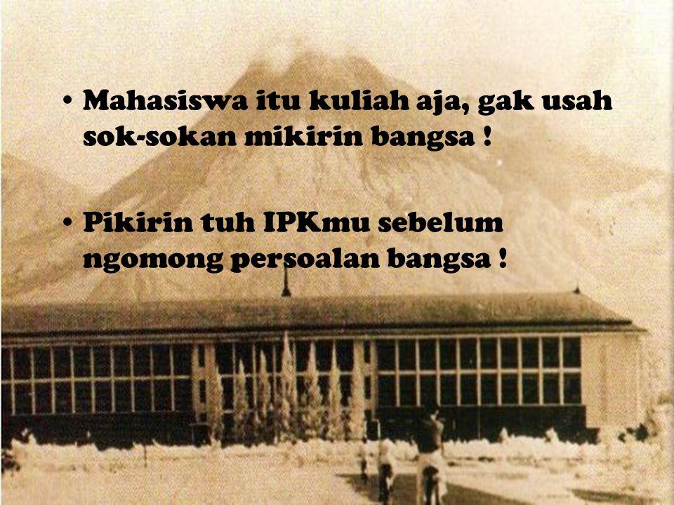 Mahasiswa itu kuliah aja, gak usah sok-sokan mikirin bangsa .