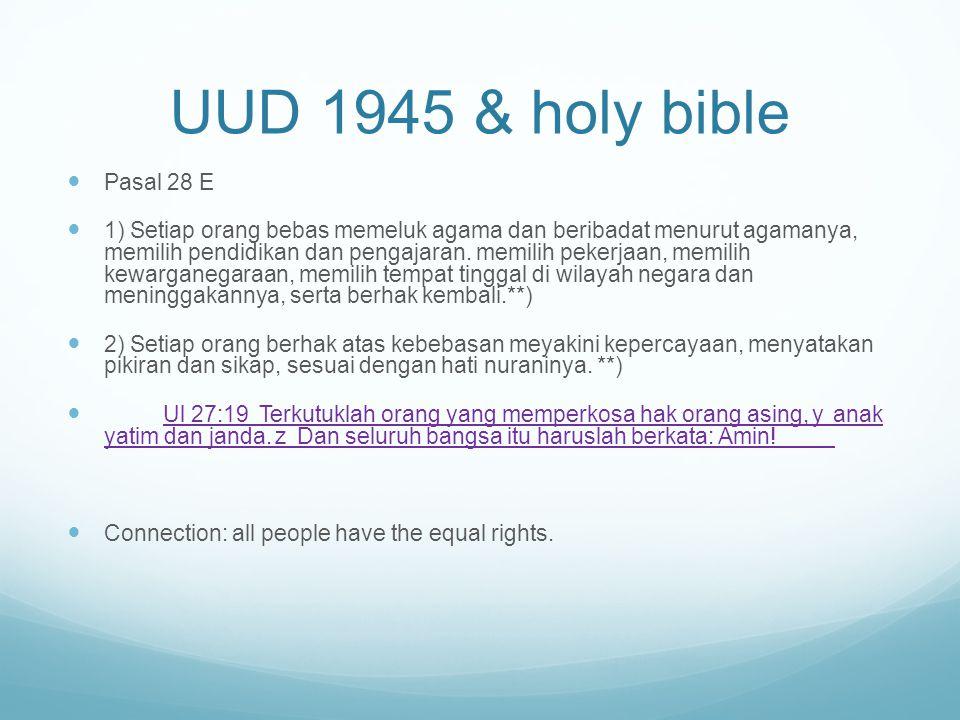 UUD 1945 & holy bible Pasal 28 E 1) Setiap orang bebas memeluk agama dan beribadat menurut agamanya, memilih pendidikan dan pengajaran.