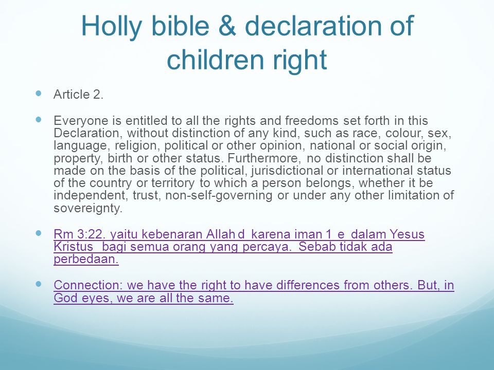 Holly bible & declaration of children right Article 2. Everyone is entitled to all the rights and freedoms set forth in this Declaration, without dist