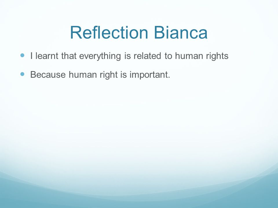 Reflection Bianca I learnt that everything is related to human rights Because human right is important.