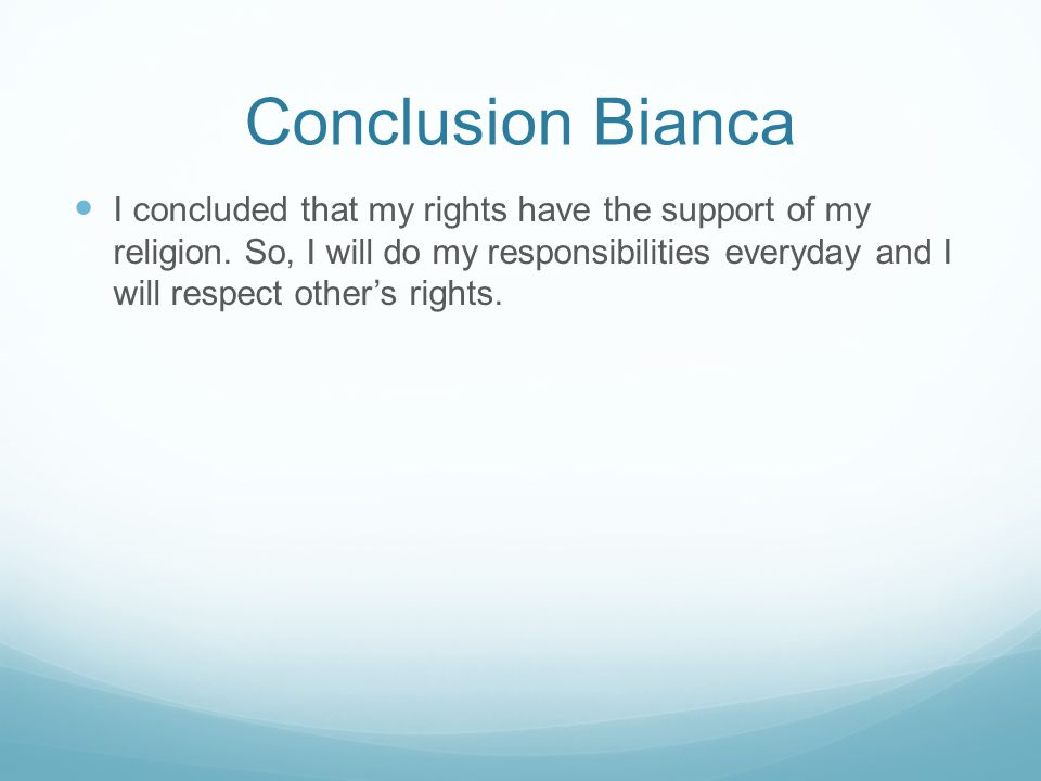 Conclusion Bianca I concluded that my rights have the support of my religion.