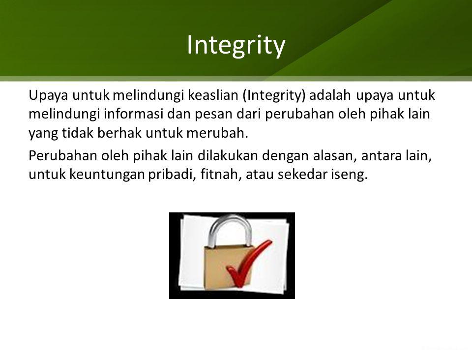 Other properties of Security Authentication Authentication adalah upaya untuk mengkonfirmasi kebenaran dari suatu obyek.