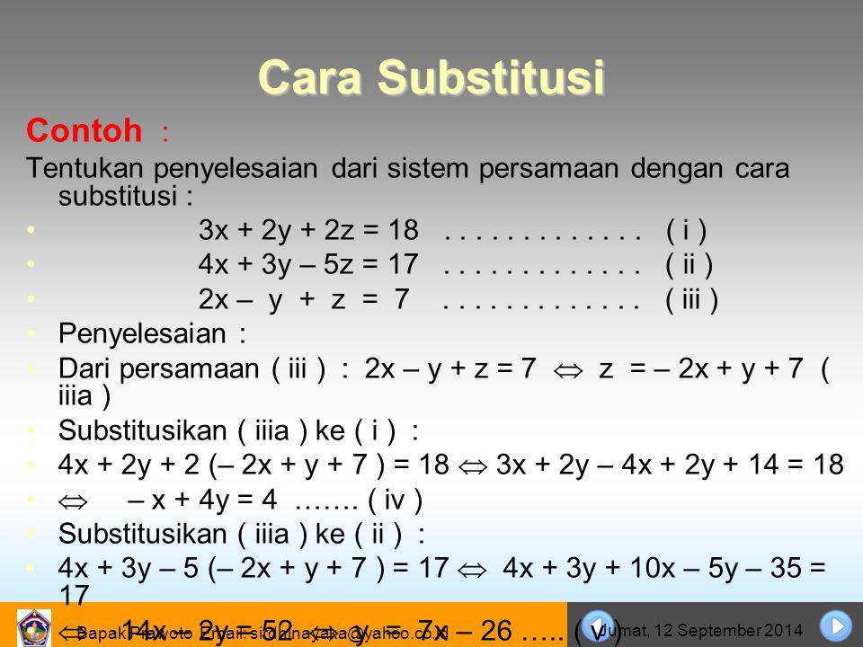 Bapak Prawoto Email: sirdhinayaka@yahoo.co.id Jumat, 12 September 2014 Cara Substitusi Contoh : Tentukan penyelesaian dari sistem persamaan dengan car