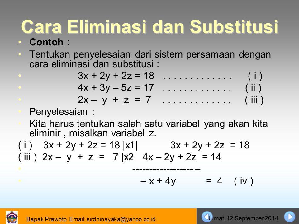 Bapak Prawoto Email: sirdhinayaka@yahoo.co.id Jumat, 12 September 2014 Cara Eliminasi dan Substitusi Contoh : Tentukan penyelesaian dari sistem persam