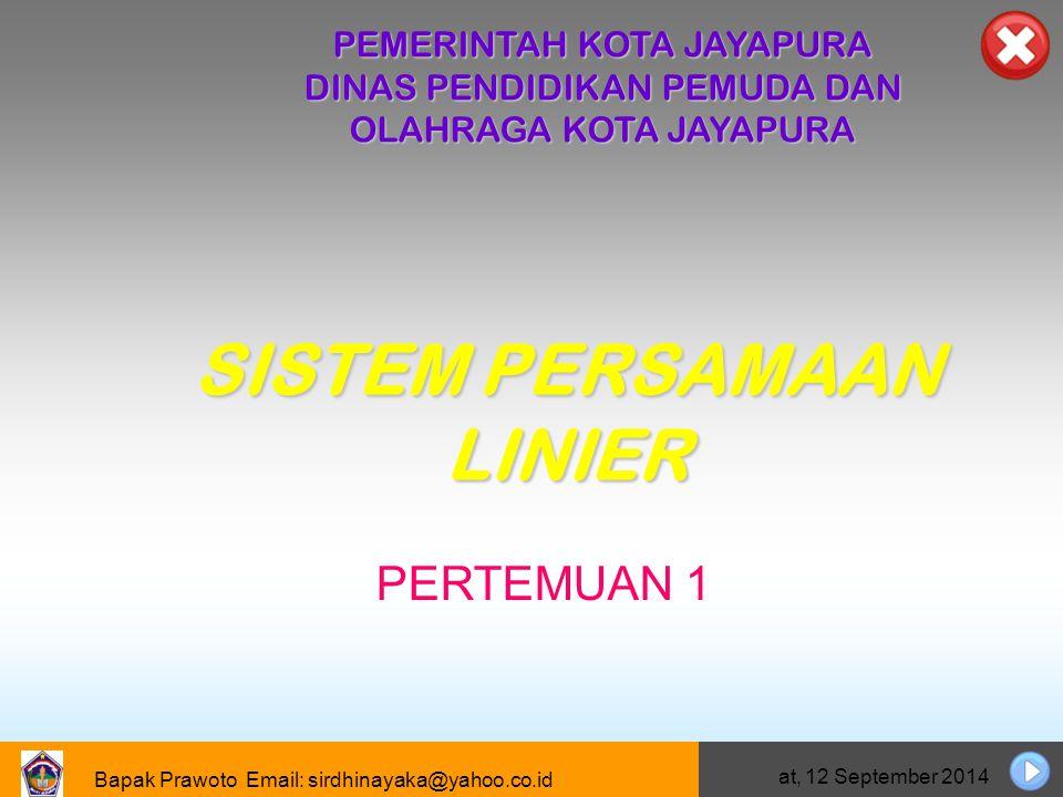 Bapak Prawoto Email: sirdhinayaka@yahoo.co.id Jumat, 12 September 2014 BENTUK UMUM SISTEM PERSAMAAN LINIER DUA VARIABEL a 1 x + b 1 y = c 1 a 2 x + b 2 y = c 2 untuk
