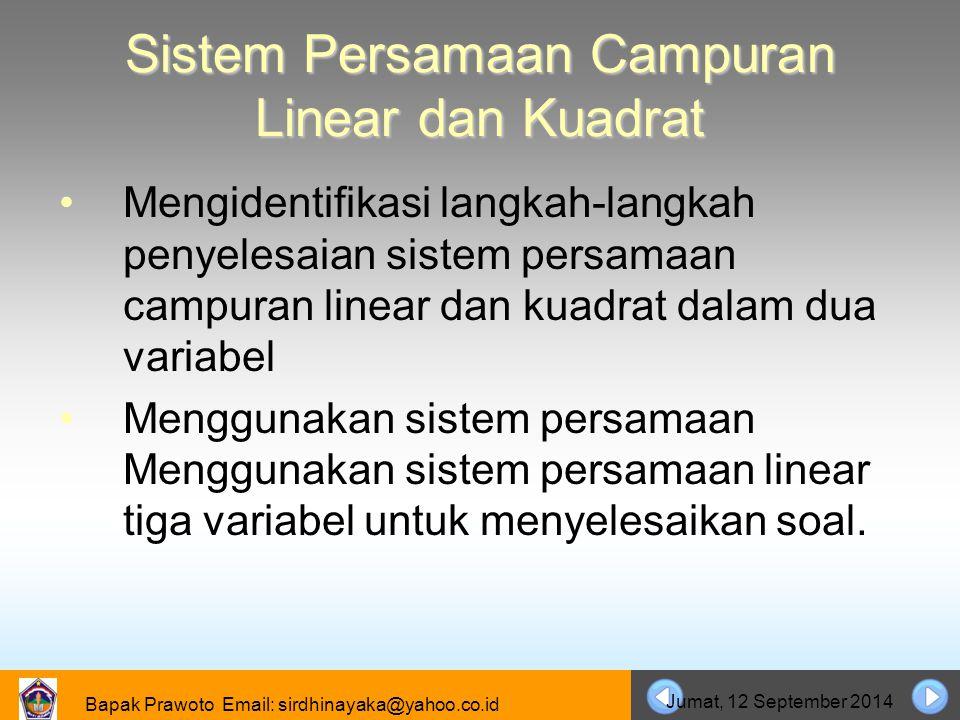 Bapak Prawoto Email: sirdhinayaka@yahoo.co.id Jumat, 12 September 2014 Sistem Persamaan Campuran Linear dan Kuadrat Mengidentifikasi langkah-langkah p