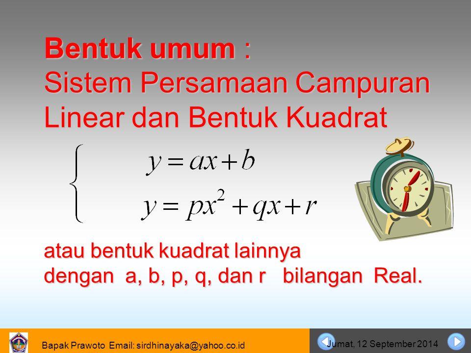 Bapak Prawoto Email: sirdhinayaka@yahoo.co.id Jumat, 12 September 2014 Bentuk umum : Sistem Persamaan Campuran Linear dan Bentuk Kuadrat atau bentuk k