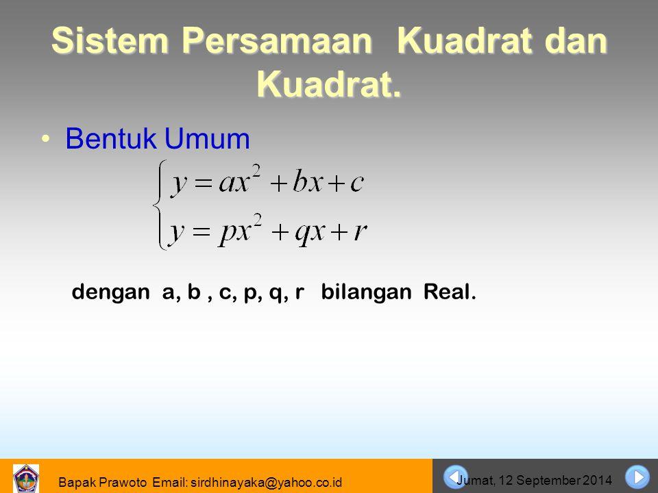 Bapak Prawoto Email: sirdhinayaka@yahoo.co.id Jumat, 12 September 2014 Sistem Persamaan Kuadrat dan Kuadrat. Bentuk Umum dengan a, b, c, p, q, r bilan