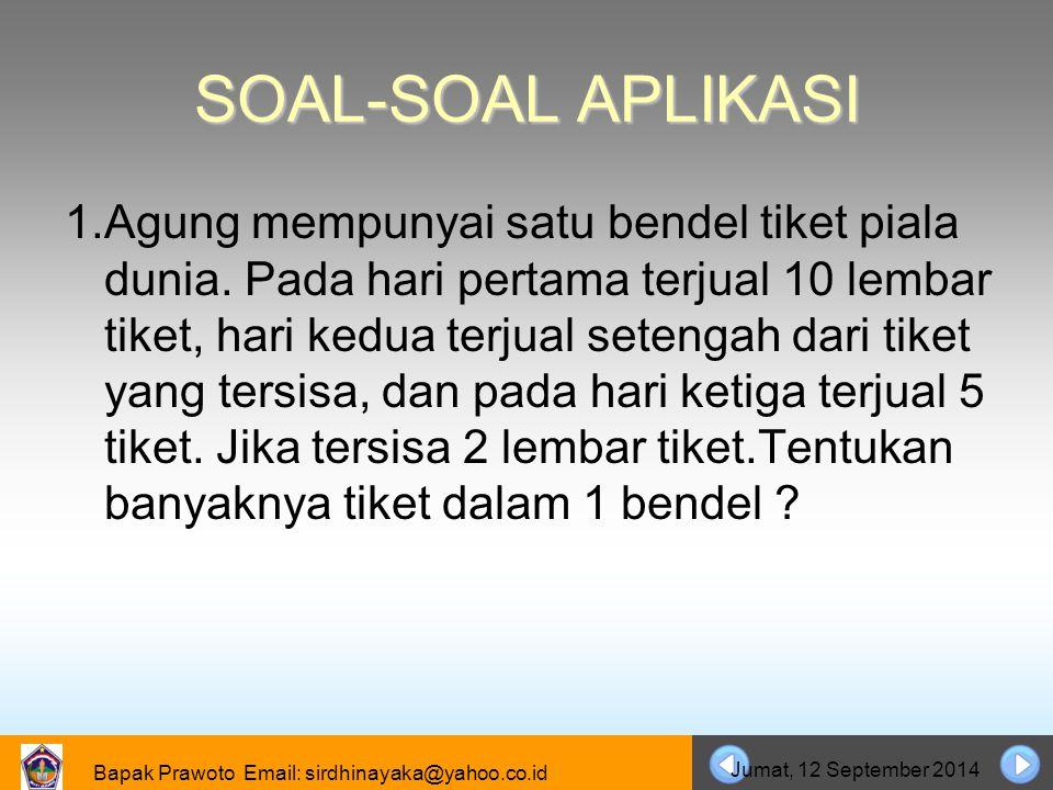 Bapak Prawoto Email: sirdhinayaka@yahoo.co.id Jumat, 12 September 2014 SOAL-SOAL APLIKASI 1.Agung mempunyai satu bendel tiket piala dunia. Pada hari p