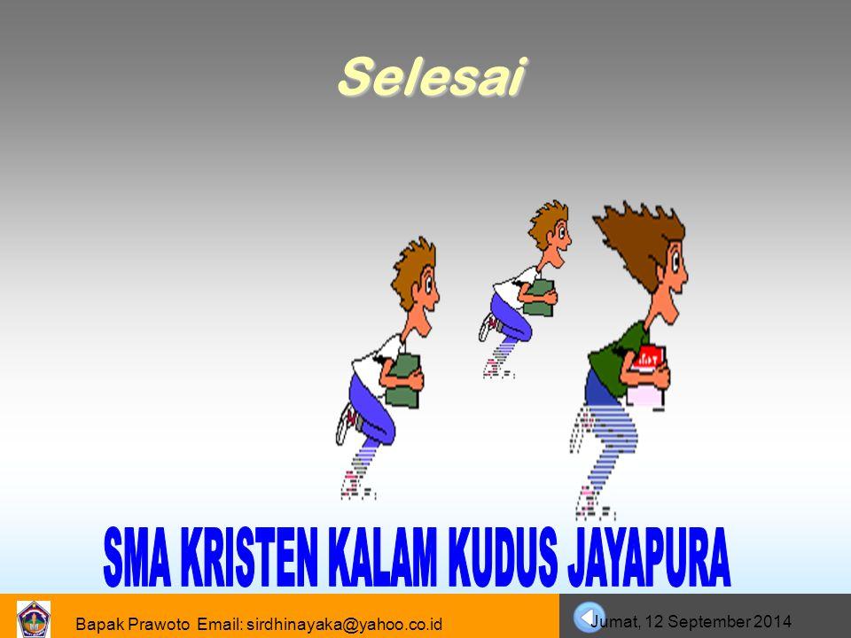 Bapak Prawoto Email: sirdhinayaka@yahoo.co.id Jumat, 12 September 2014 Selesai