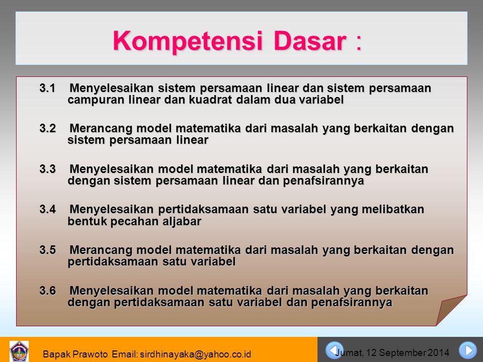 Bapak Prawoto Email: sirdhinayaka@yahoo.co.id Jumat, 12 September 2014 Indikator :  Menentukan penyelesaian tentang sistem persamaan linear dua variabel.