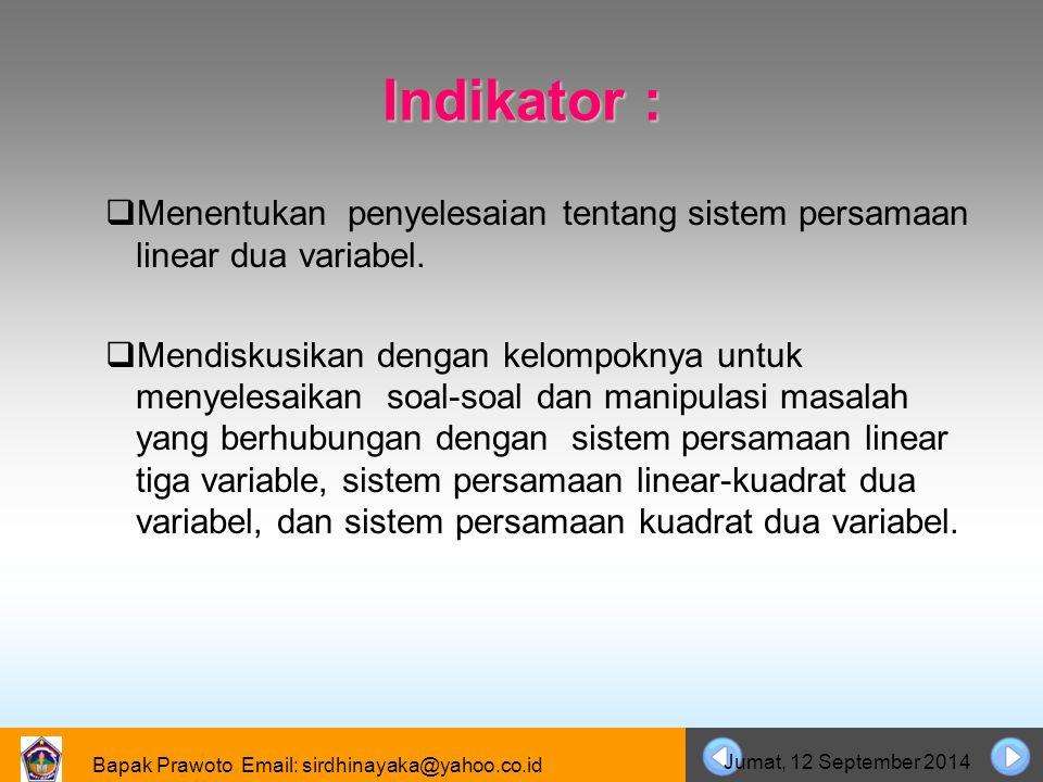 Bapak Prawoto Email: sirdhinayaka@yahoo.co.id Jumat, 12 September 2014 Indikator :  Menentukan penyelesaian tentang sistem persamaan linear dua varia