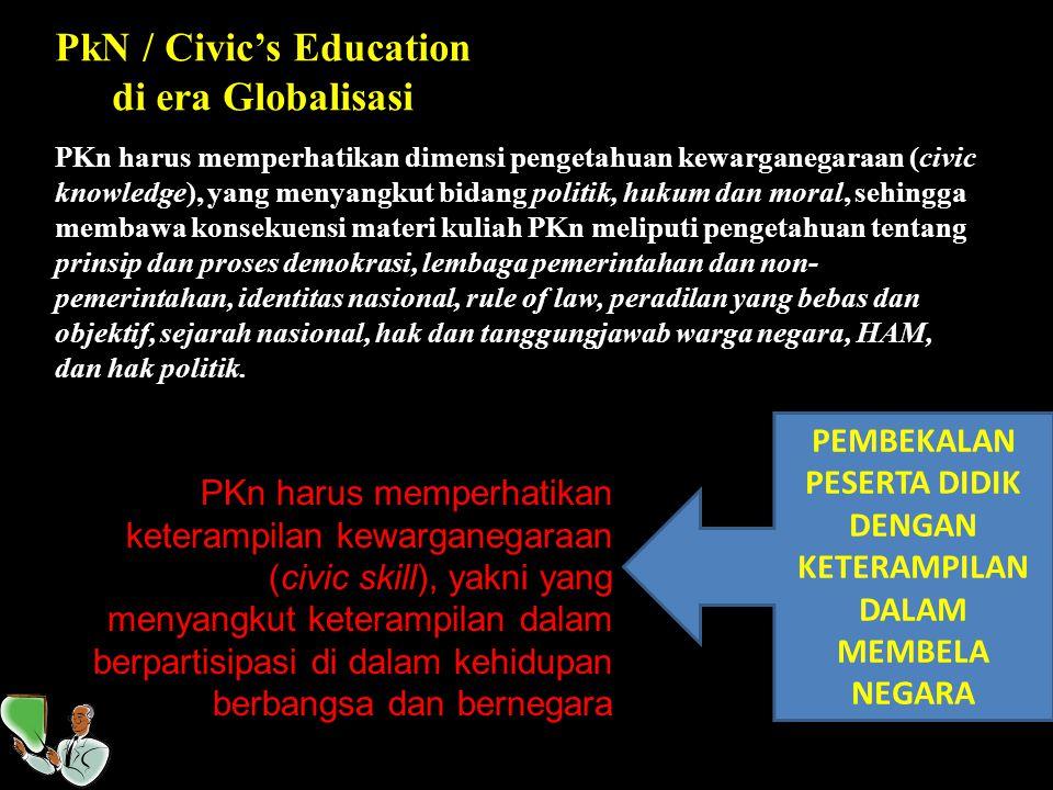 Pendidikan Kewarganegaraan (Civic Education) merupakan salah satu mata kuliah. yang diajarkan hampir di semua negara yang mengaku negara demokrasi seb