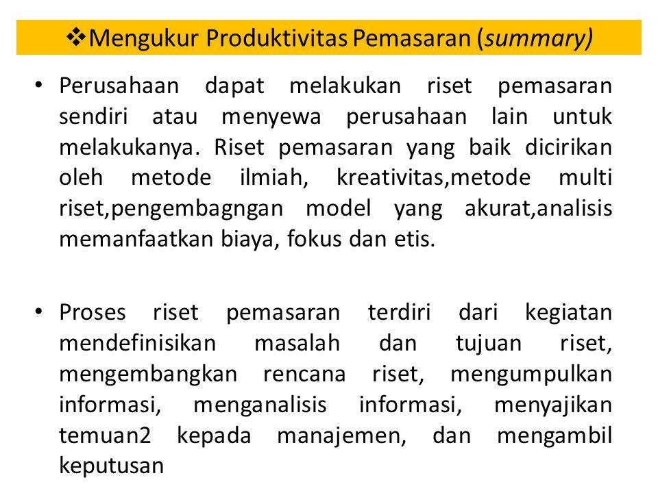  Mengukur Produktivitas Pemasaran (summary) Perusahaan dapat melakukan riset pemasaran sendiri atau menyewa perusahaan lain untuk melakukanya.