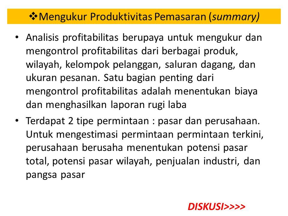  Mengukur Produktivitas Pemasaran (summary) Analisis profitabilitas berupaya untuk mengukur dan mengontrol profitabilitas dari berbagai produk, wilayah, kelompok pelanggan, saluran dagang, dan ukuran pesanan.