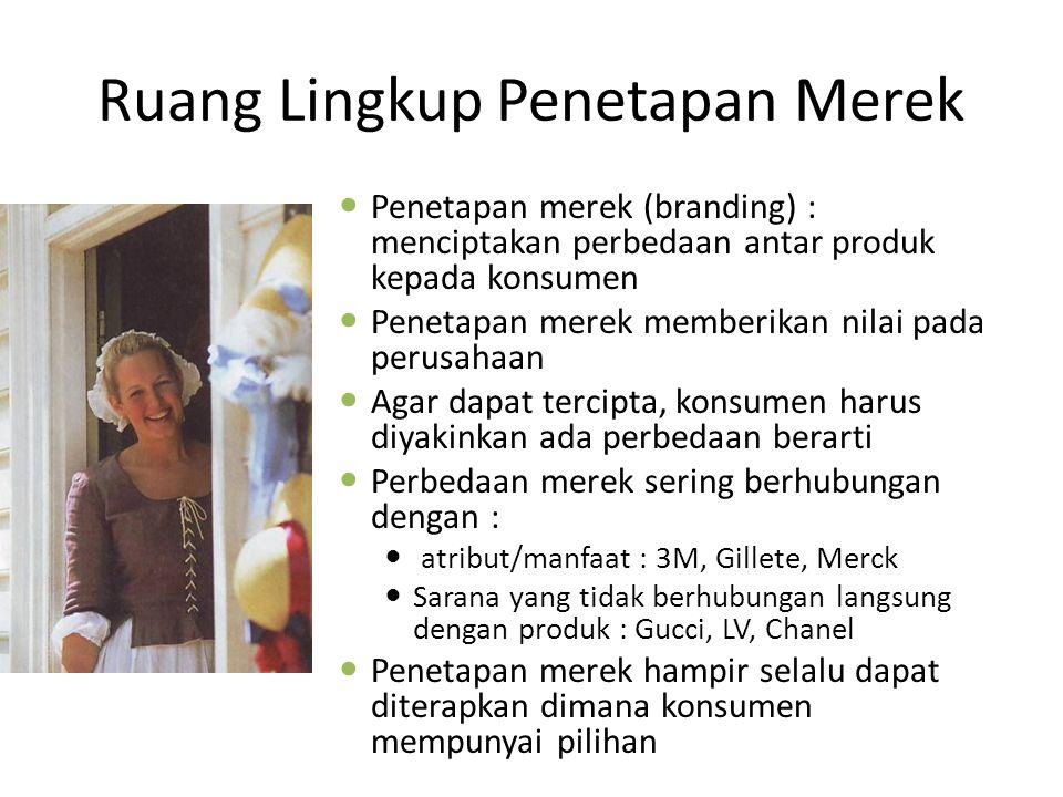 Ruang Lingkup Penetapan Merek Penetapan merek (branding) : menciptakan perbedaan antar produk kepada konsumen Penetapan merek memberikan nilai pada pe