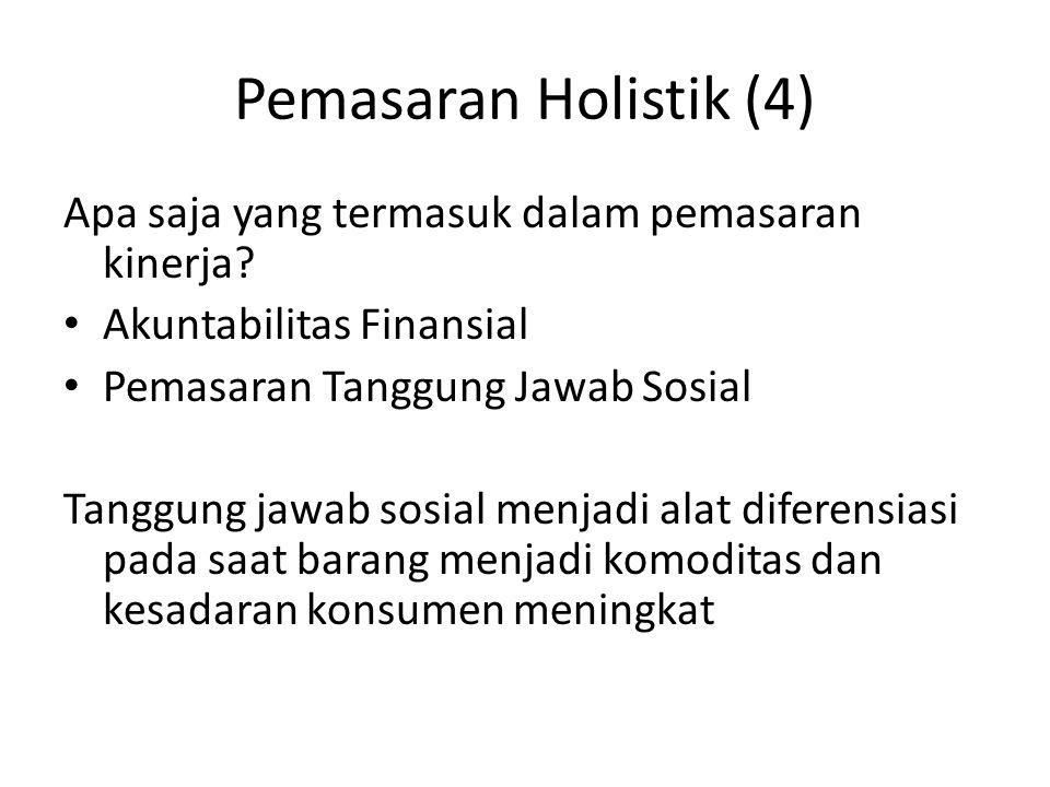 Pemasaran Holistik (4) Apa saja yang termasuk dalam pemasaran kinerja? Akuntabilitas Finansial Pemasaran Tanggung Jawab Sosial Tanggung jawab sosial m