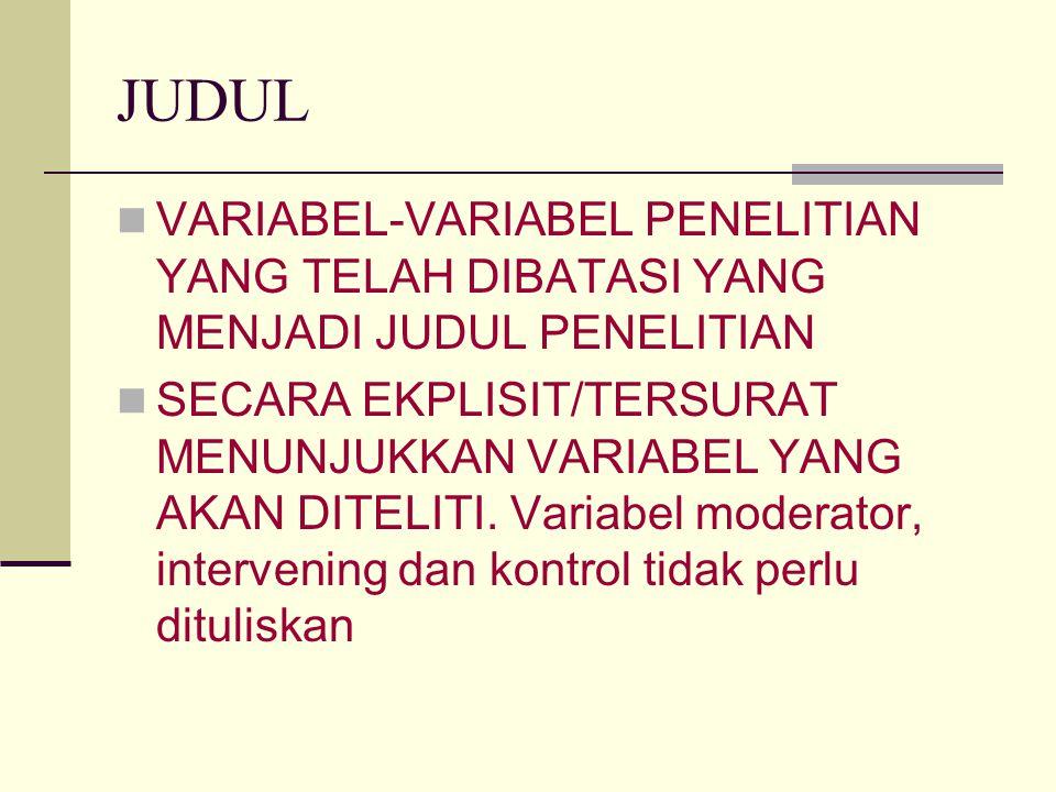 JUDUL VARIABEL-VARIABEL PENELITIAN YANG TELAH DIBATASI YANG MENJADI JUDUL PENELITIAN SECARA EKPLISIT/TERSURAT MENUNJUKKAN VARIABEL YANG AKAN DITELITI.