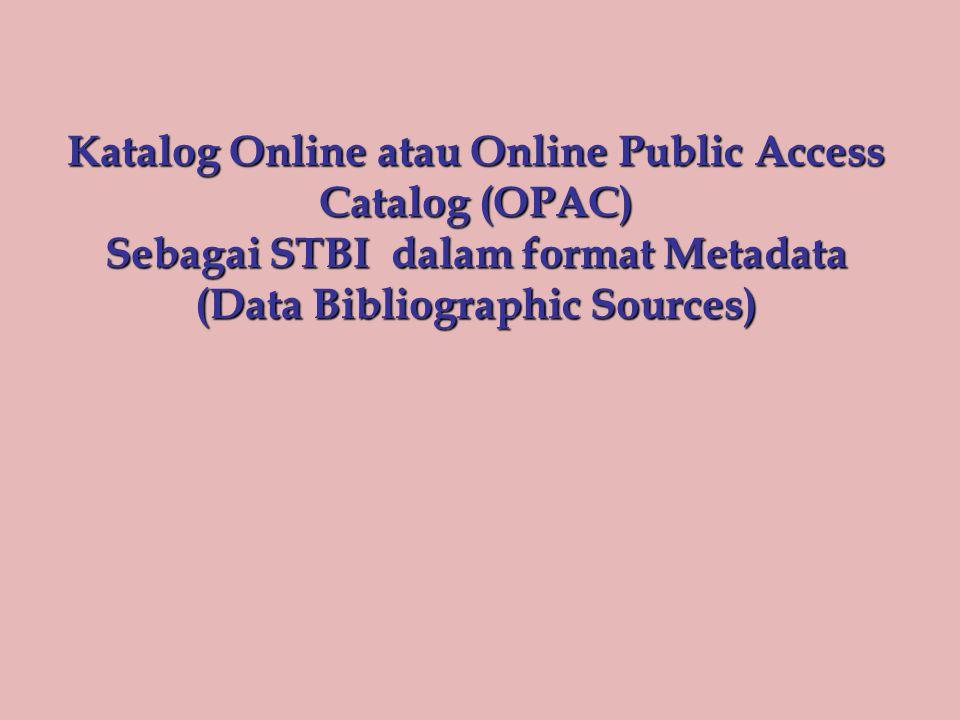 Katalog Online atau Online Public Access Catalog (OPAC) Sebagai STBI dalam format Metadata (Data Bibliographic Sources)