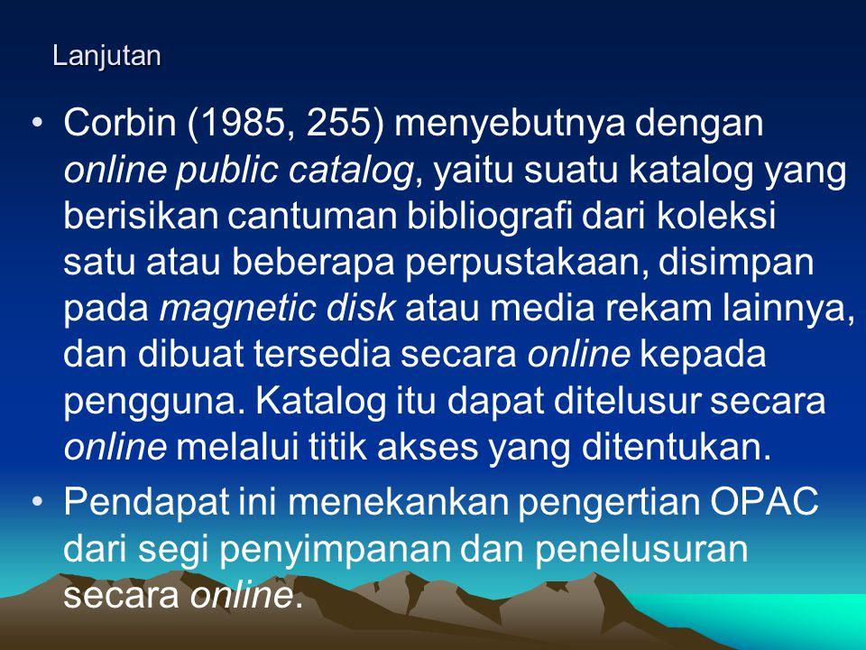 Online Public Access Catalogue (OPAC) Istilah baku untuk online public access catalogue (OPAC) dalam bahasa Indonesia, hingga saat ini belum terumuska