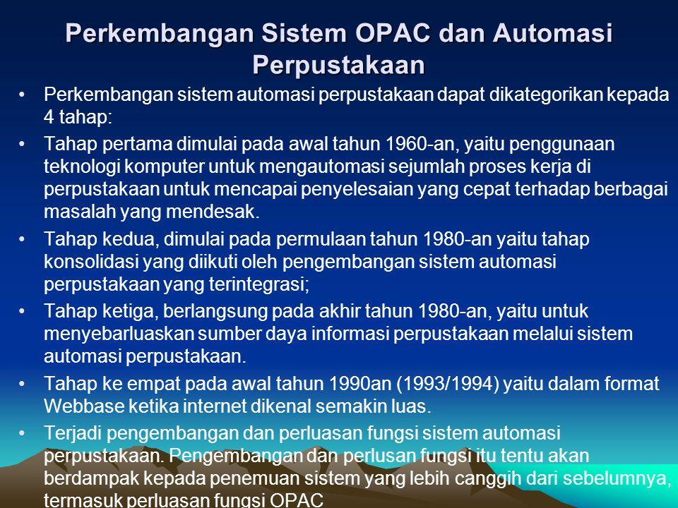 Feather (1997, 330) menyatakan bahwa OPAC adalah suatu pangkalan data cantuman bibliografi yang biasanya menggambarkan koleksi perpustakaan tertentu.