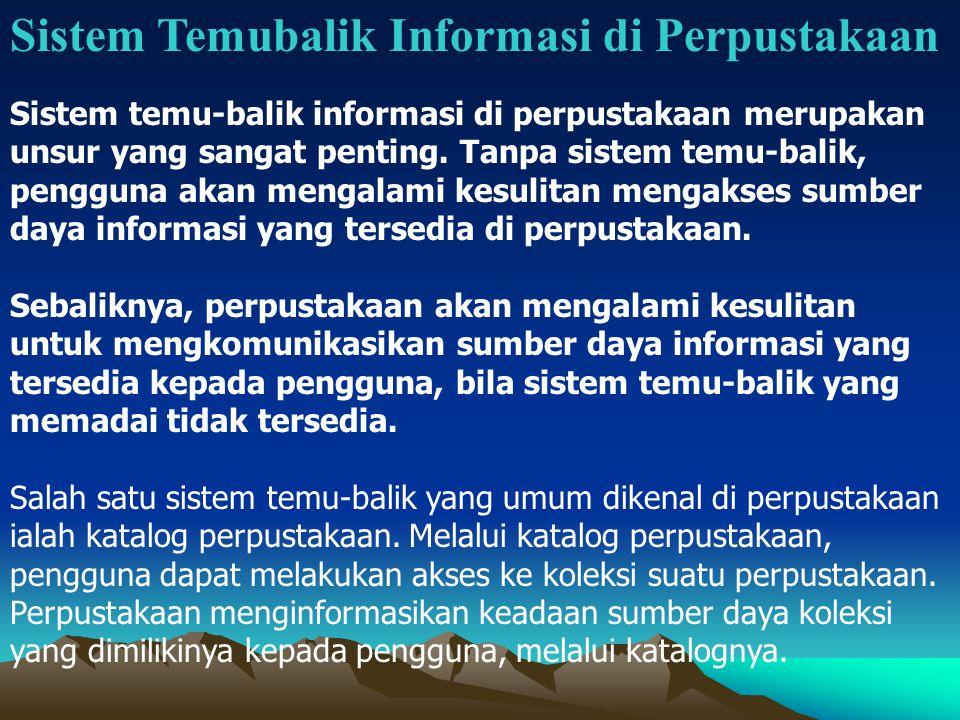 Sistem Temubalik Informasi di Perpustakaan Sistem temu-balik informasi di perpustakaan merupakan unsur yang sangat penting.