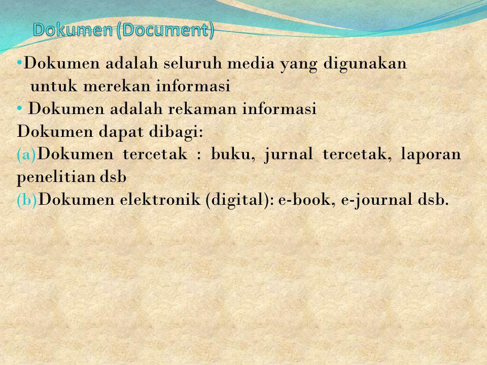 Dokumen adalah seluruh media yang digunakan untuk merekan informasi Dokumen adalah rekaman informasi Dokumen dapat dibagi: (a) Dokumen tercetak : buku, jurnal tercetak, laporan penelitian dsb (b) Dokumen elektronik (digital): e-book, e-journal dsb.