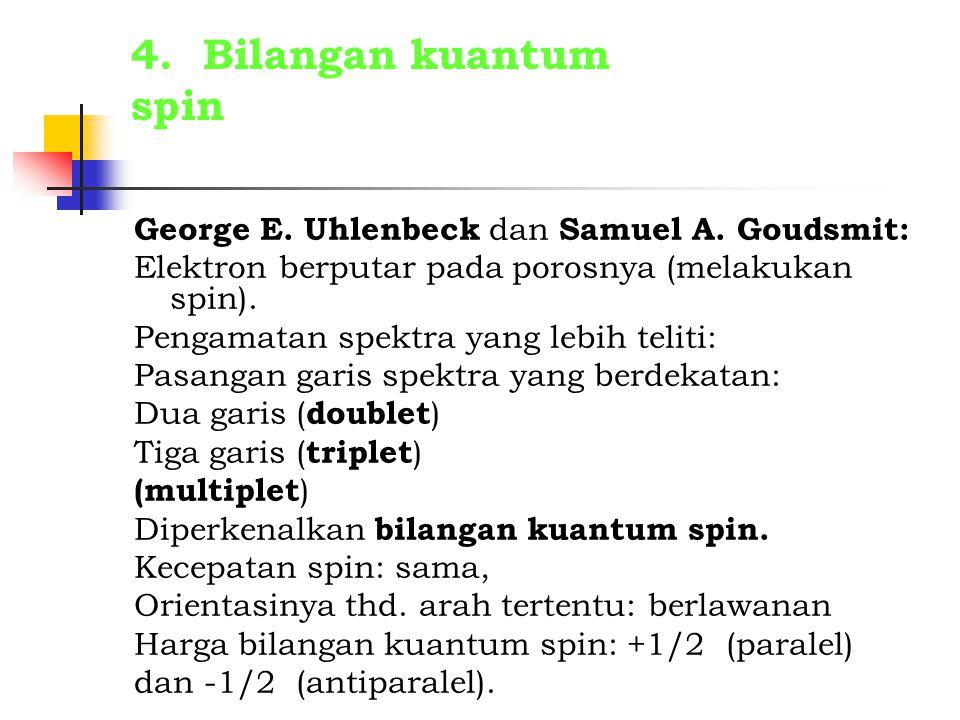 4. Bilangan kuantum spin George E. Uhlenbeck dan Samuel A. Goudsmit: Elektron berputar pada porosnya (melakukan spin). Pengamatan spektra yang lebih t