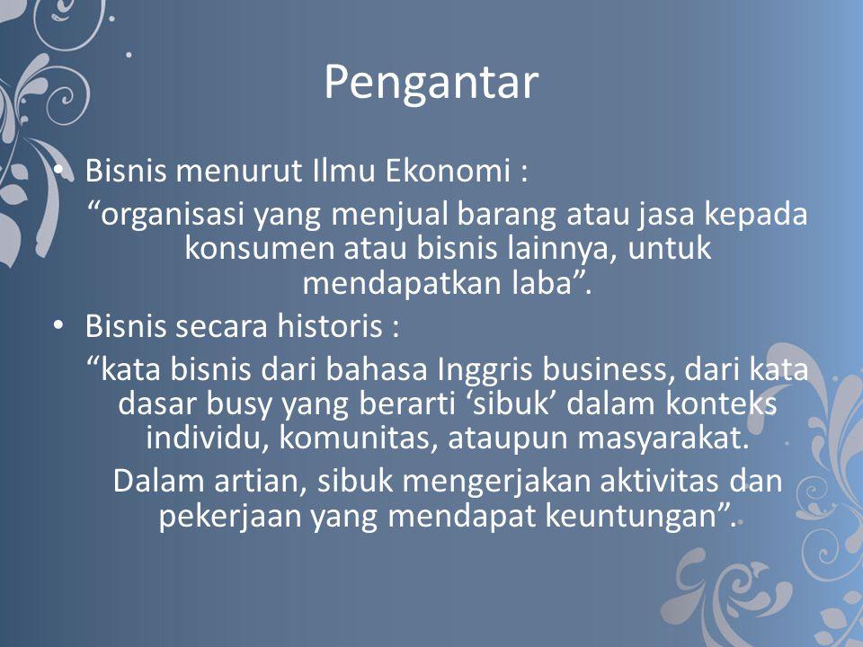 """Pengantar Bisnis menurut Ilmu Ekonomi : """"organisasi yang menjual barang atau jasa kepada konsumen atau bisnis lainnya, untuk mendapatkan laba"""". Bisnis"""