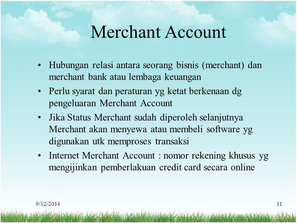9/12/201411 Merchant Account Hubungan relasi antara seorang bisnis (merchant) dan merchant bank atau lembaga keuangan Perlu syarat dan peraturan yg ke
