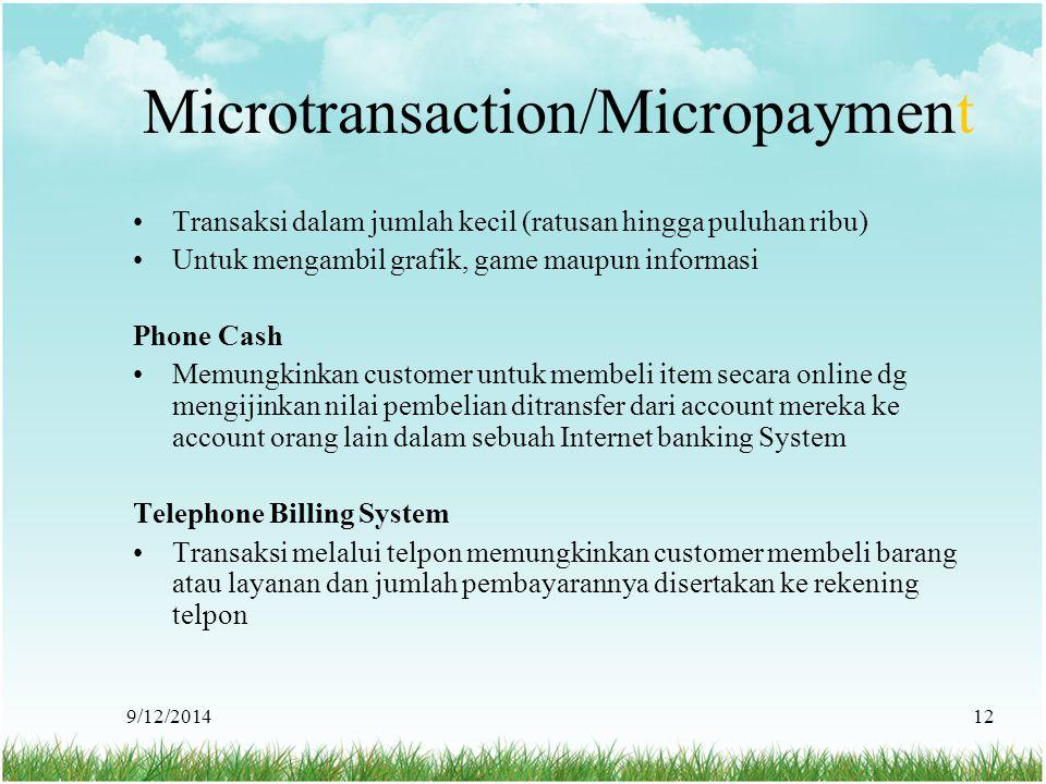 9/12/201412 Microtransaction/Micropayment Transaksi dalam jumlah kecil (ratusan hingga puluhan ribu) Untuk mengambil grafik, game maupun informasi Pho