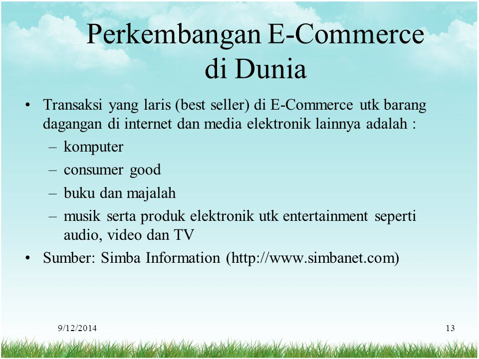 9/12/201413 Perkembangan E-Commerce di Dunia Transaksi yang laris (best seller) di E-Commerce utk barang dagangan di internet dan media elektronik lai