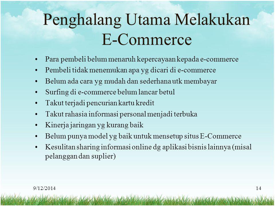 9/12/201414 Penghalang Utama Melakukan E-Commerce Para pembeli belum menaruh kepercayaan kepada e-commerce Pembeli tidak menemukan apa yg dicari di e-