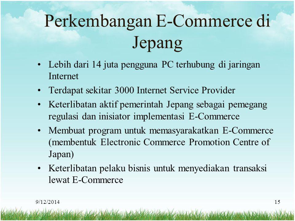 9/12/201415 Perkembangan E-Commerce di Jepang Lebih dari 14 juta pengguna PC terhubung di jaringan Internet Terdapat sekitar 3000 Internet Service Pro