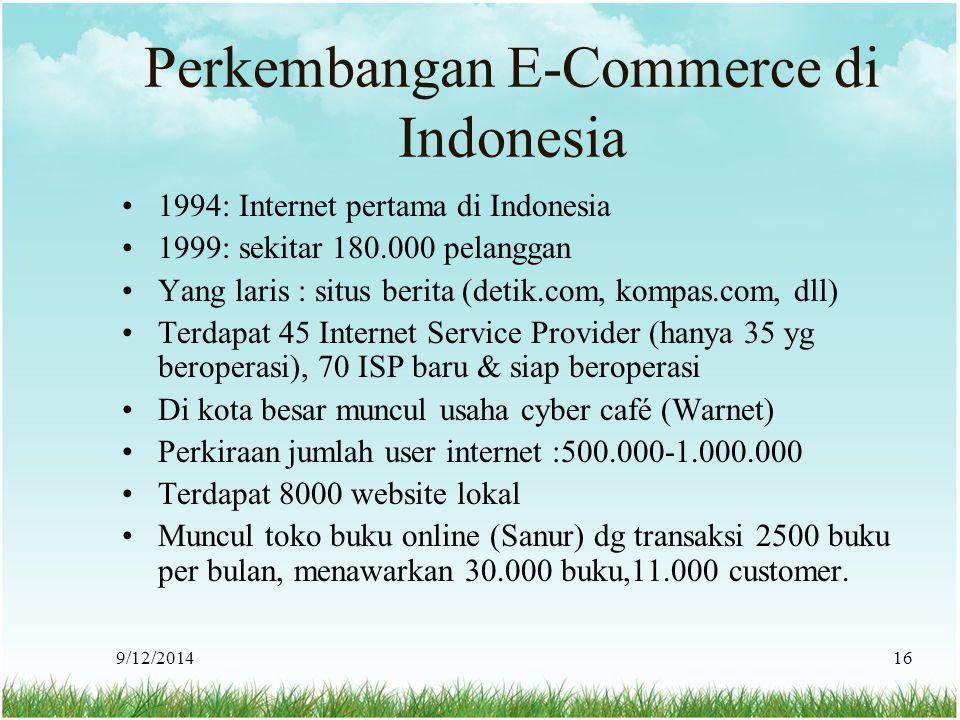 9/12/201416 Perkembangan E-Commerce di Indonesia 1994: Internet pertama di Indonesia 1999: sekitar 180.000 pelanggan Yang laris : situs berita (detik.