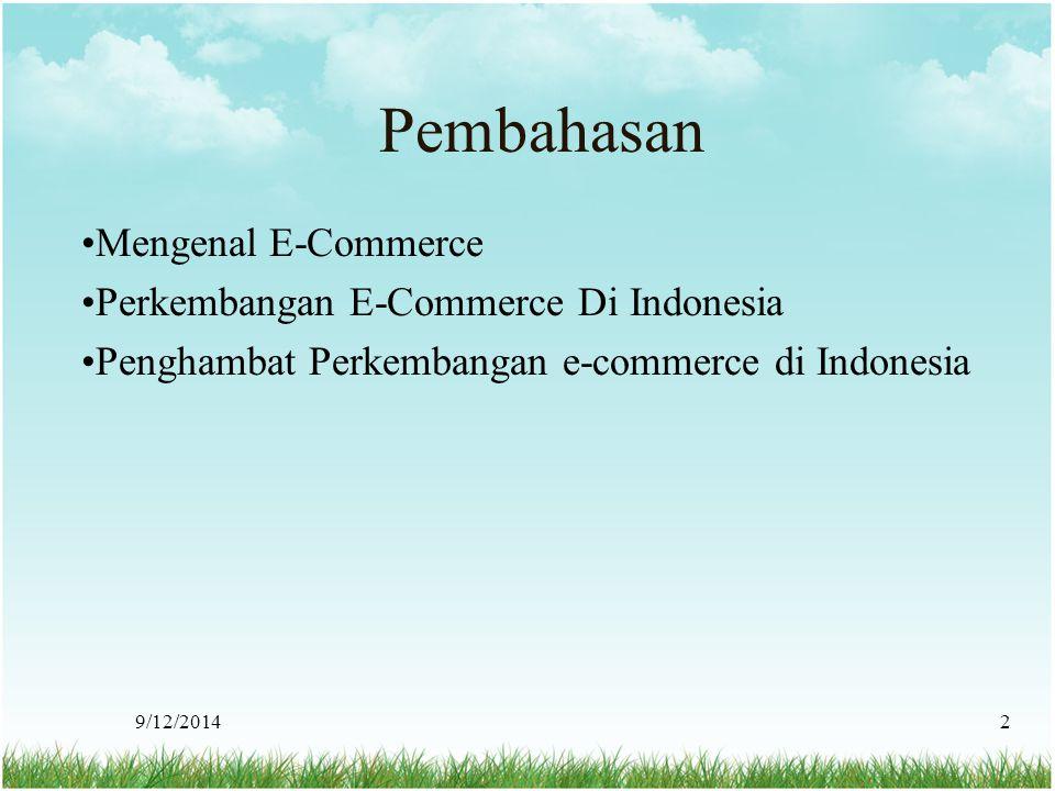 9/12/20142 Mengenal E-Commerce Perkembangan E-Commerce Di Indonesia Penghambat Perkembangan e-commerce di Indonesia Pembahasan