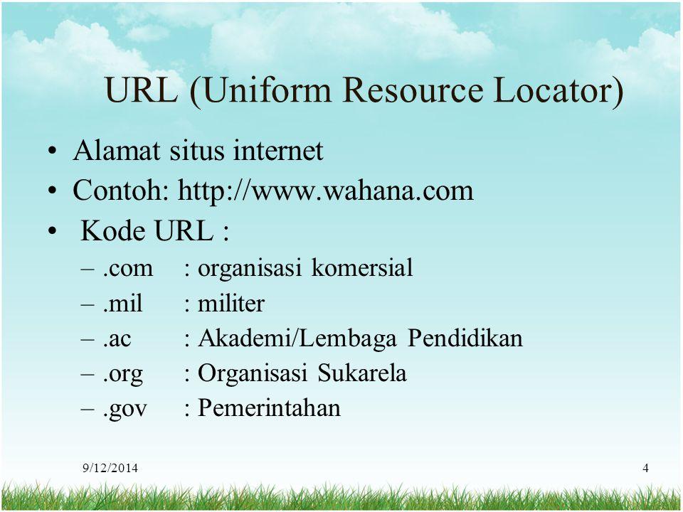 9/12/20144 URL (Uniform Resource Locator) Alamat situs internet Contoh: http://www.wahana.com Kode URL : –.com : organisasi komersial –.mil : militer
