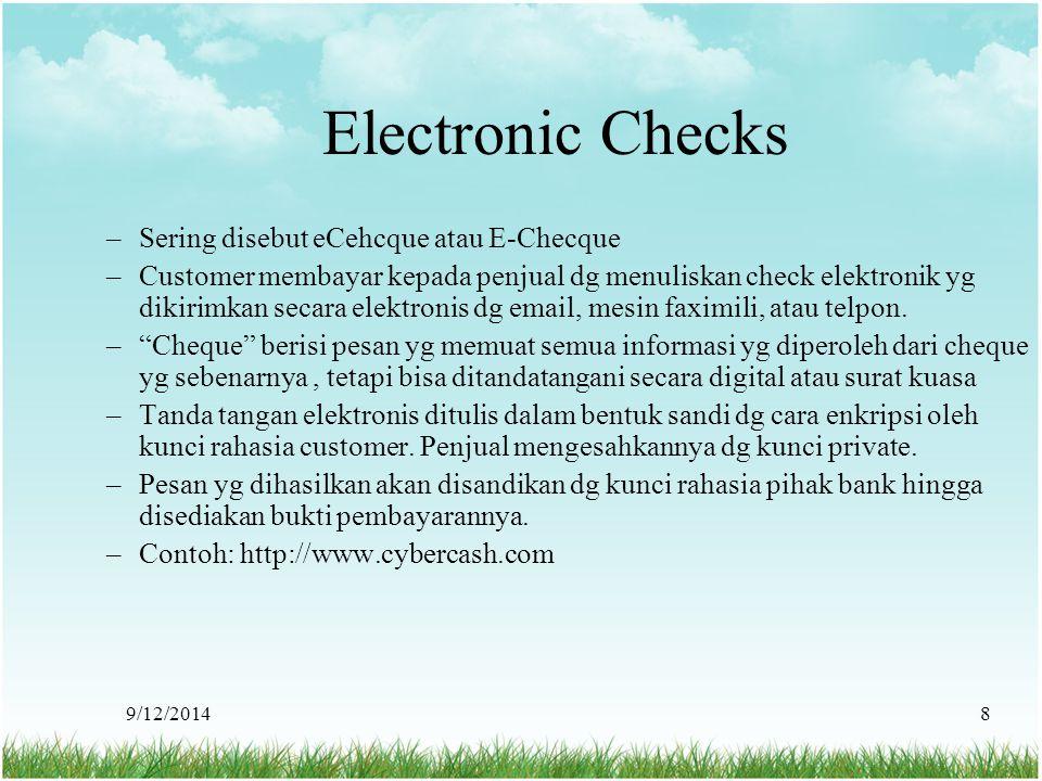 9/12/20148 Electronic Checks –Sering disebut eCehcque atau E-Checque –Customer membayar kepada penjual dg menuliskan check elektronik yg dikirimkan se