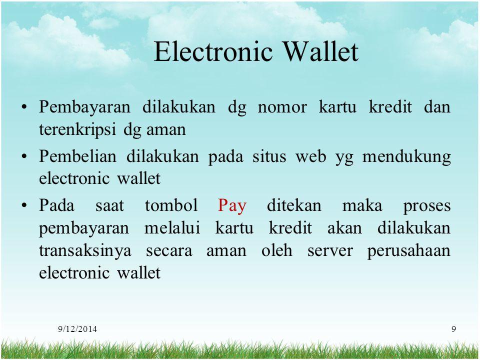 9/12/20149 Electronic Wallet Pembayaran dilakukan dg nomor kartu kredit dan terenkripsi dg aman Pembelian dilakukan pada situs web yg mendukung electr