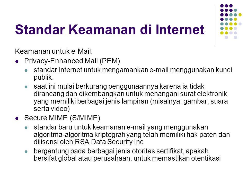 Standar Keamanan di Internet Keamanan untuk e-Mail: Privacy-Enhanced Mail (PEM) standar Internet untuk mengamankan e-mail menggunakan kunci publik.