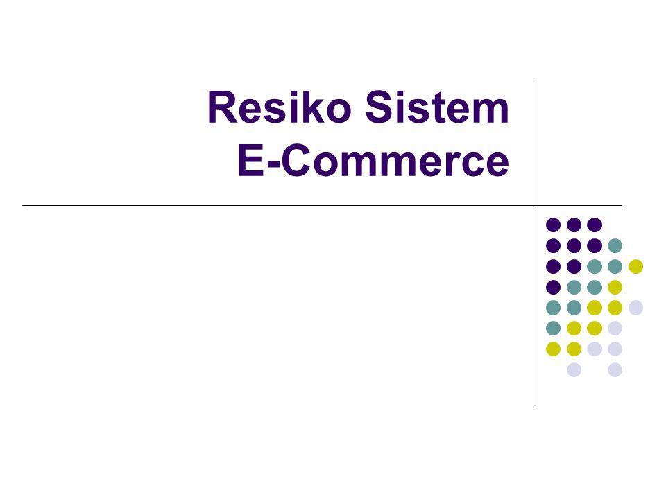 Resiko e-Commerce DARI SISI PEMBELI : Memungkinkan transaksi jual beli itu hanya tipuan dan belum tentu kebenarannya.