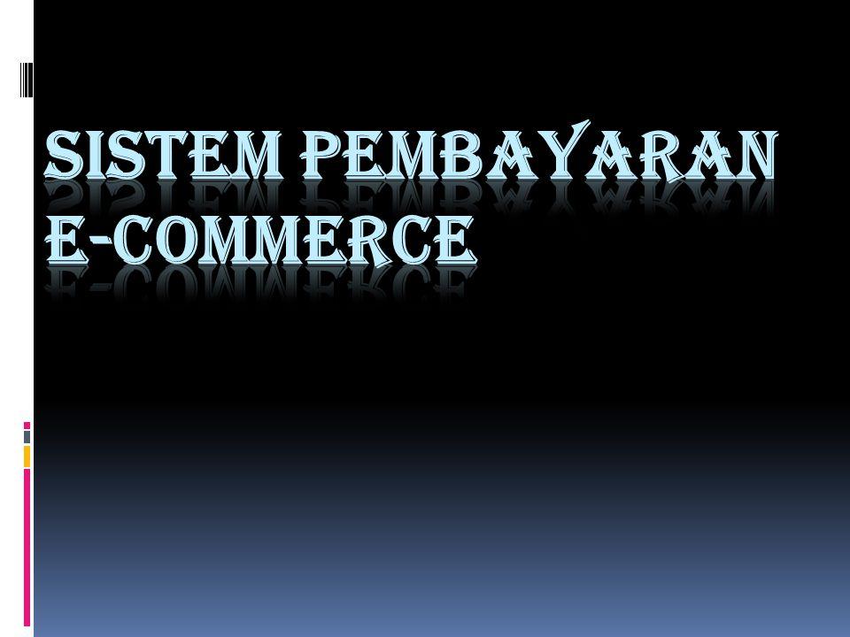 Pendahuluan : Electronic Commerce telah ada dalam berbagai bentuk selama lebih dari 20 tahun.