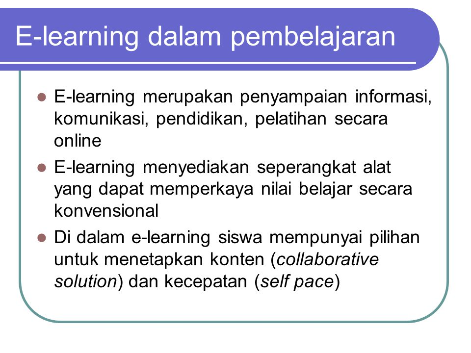 E-learning dalam pembelajaran E-learning merupakan penyampaian informasi, komunikasi, pendidikan, pelatihan secara online E-learning menyediakan seper
